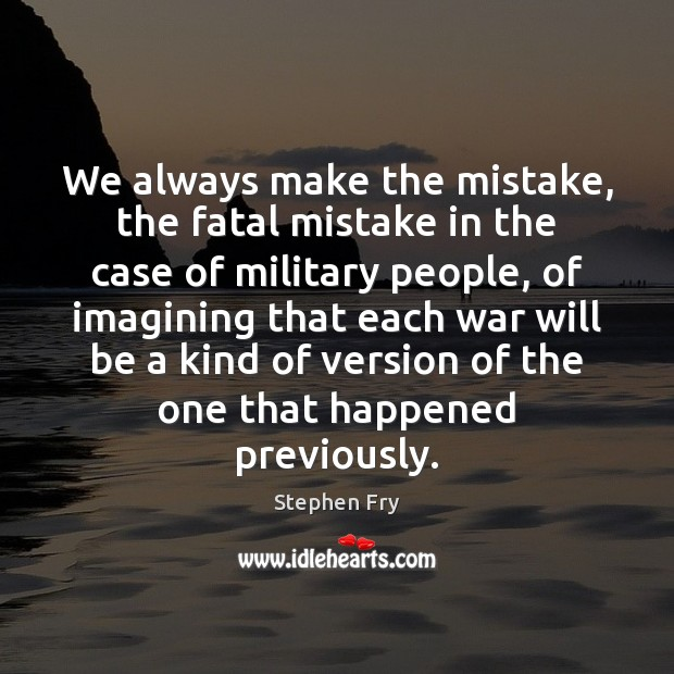 We always make the mistake, the fatal mistake in the case of Image