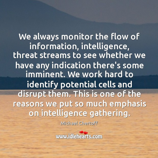 We always monitor the flow of information, intelligence, threat streams to see Image