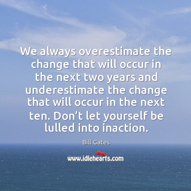 We always overestimate the change that will occur in the next two years and underestimate Image
