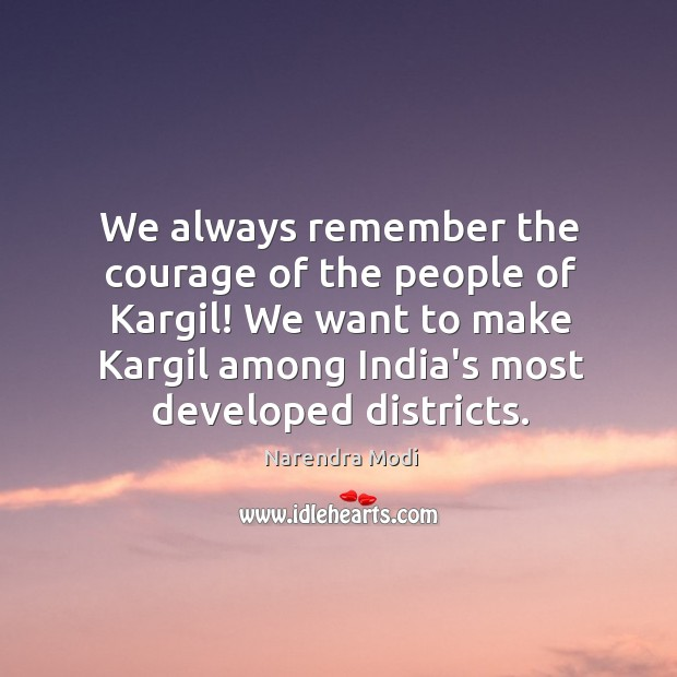 Image, We always remember the courage of the people of Kargil! We want