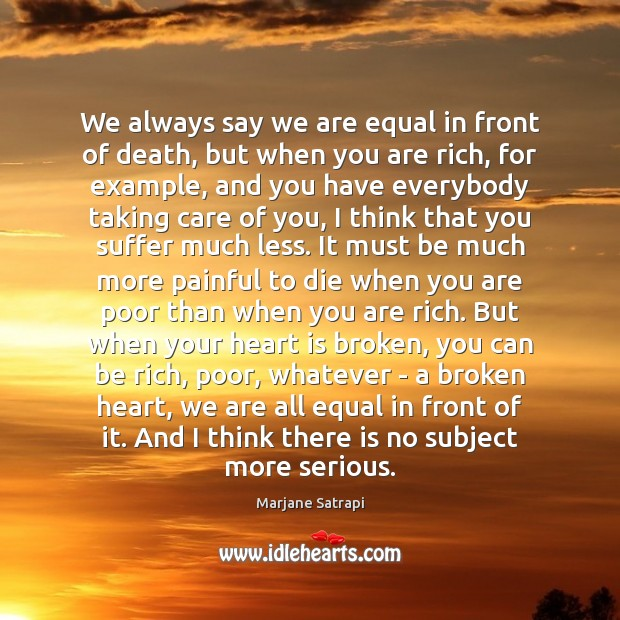 We always say we are equal in front of death, but when Broken Heart Quotes Image