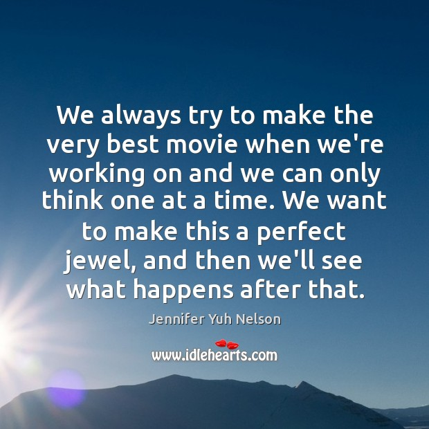 We always try to make the very best movie when we're working Jennifer Yuh Nelson Picture Quote