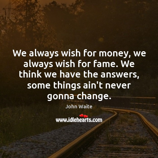We always wish for money, we always wish for fame. We think Image