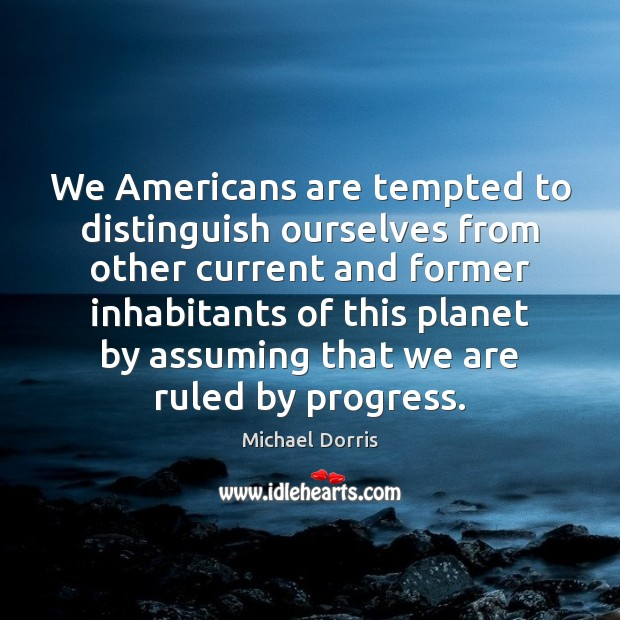 We Americans are tempted to distinguish ourselves from other current and former Image