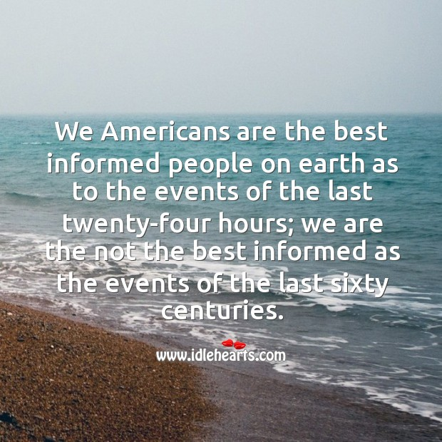 We americans are the best informed people on earth as to the events of the last twenty-four hours; Image