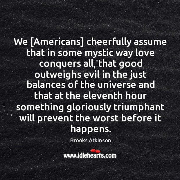 We [americans] cheerfully assume that in some mystic way love conquers all Image