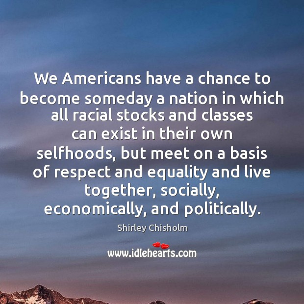 We Americans have a chance to become someday a nation in which Image