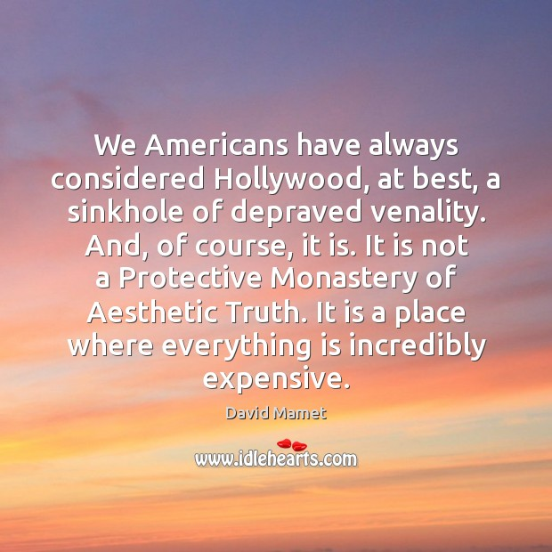 We Americans have always considered Hollywood, at best, a sinkhole of depraved Image