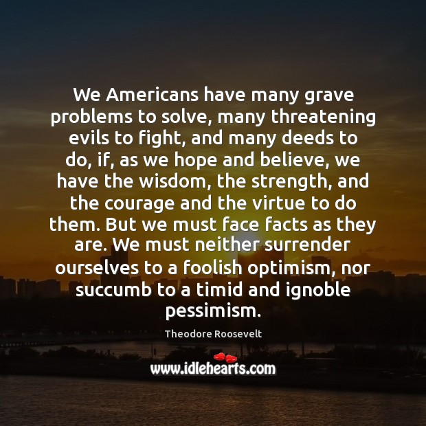 Image, We Americans have many grave problems to solve, many threatening evils to