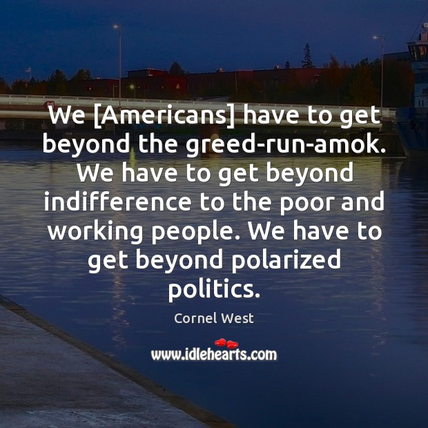Image, We [Americans] have to get beyond the greed-run-amok. We have to get