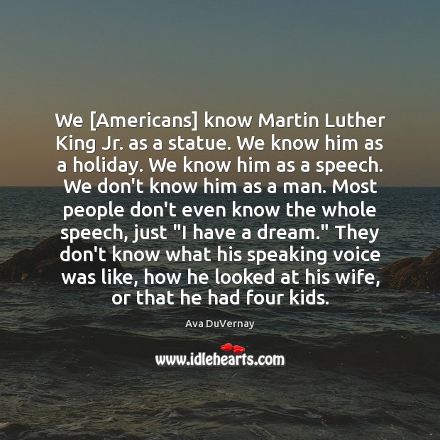 Image, We [Americans] know Martin Luther King Jr. as a statue. We know