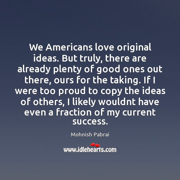 We Americans love original ideas. But truly, there are already plenty of Image