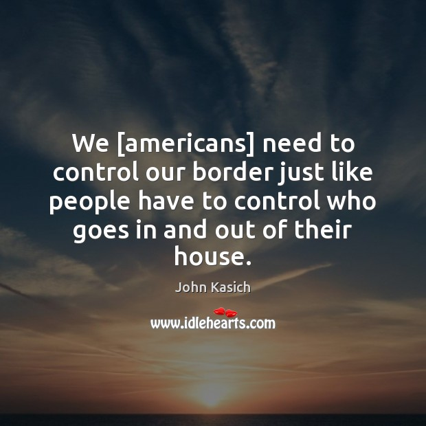 We [americans] need to control our border just like people have to Image