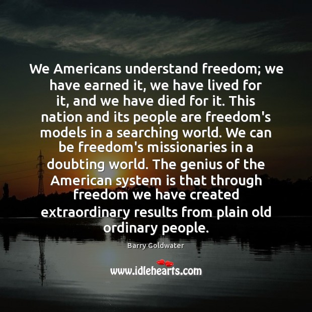 Image, We Americans understand freedom; we have earned it, we have lived for