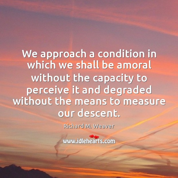 We approach a condition in which we shall be amoral without the Image