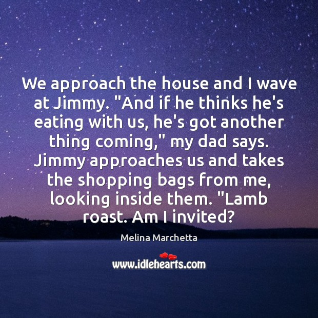 """Image, We approach the house and I wave at Jimmy. """"And if he"""