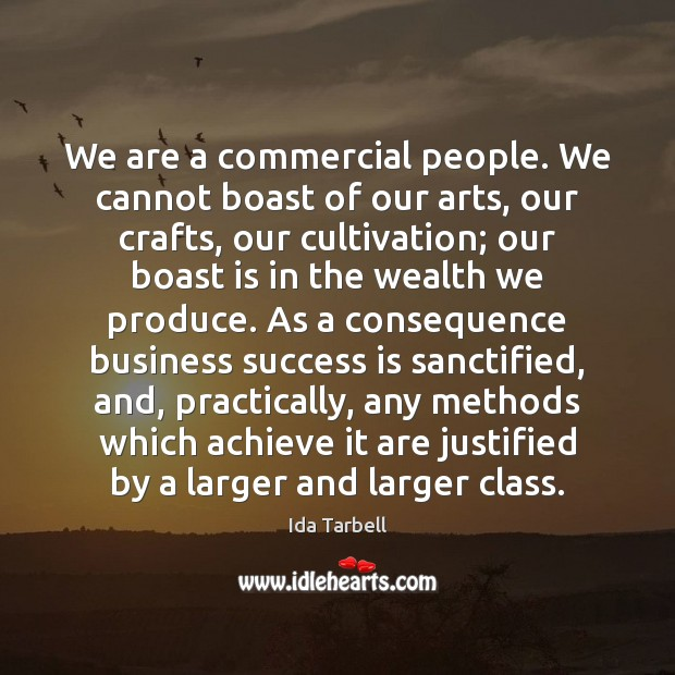 Image, We are a commercial people. We cannot boast of our arts, our