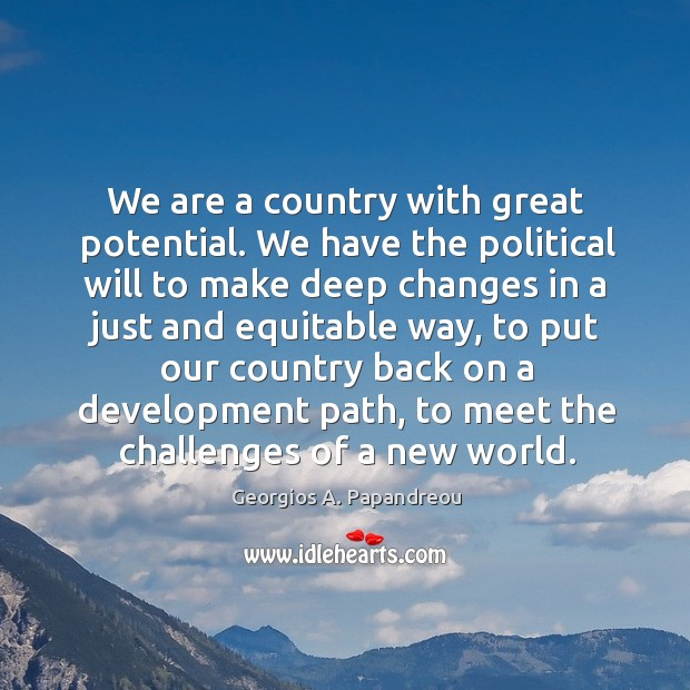 Image, We are a country with great potential. We have the political will to make deep changes in a just and equitable way