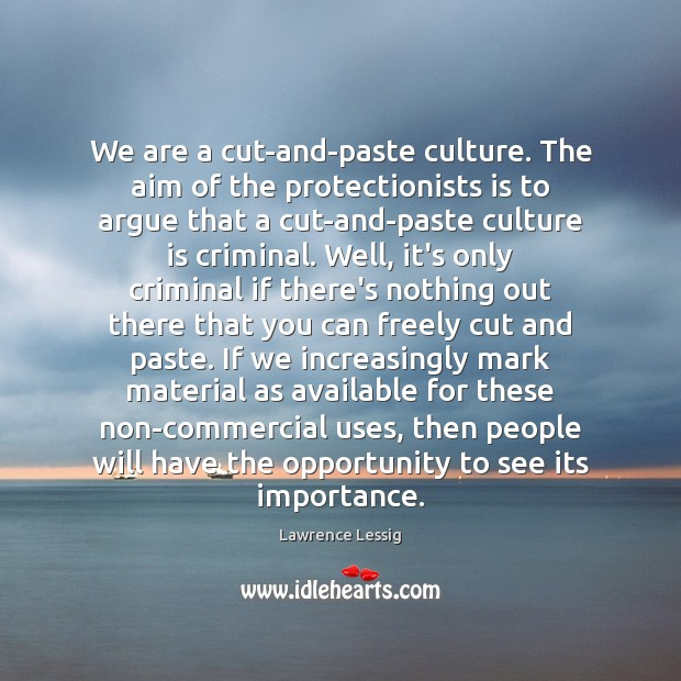 We are a cut-and-paste culture. The aim of the protectionists is to Image