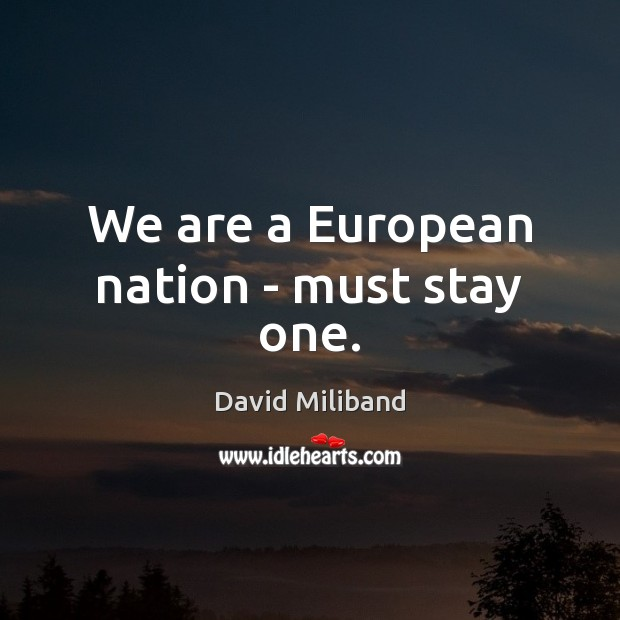 We are a European nation – must stay one. Image