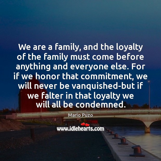 Mario Puzo Picture Quote image saying: We are a family, and the loyalty of the family must come