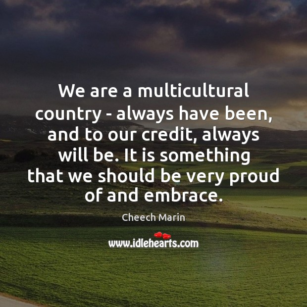 We are a multicultural country – always have been, and to our Cheech Marin Picture Quote