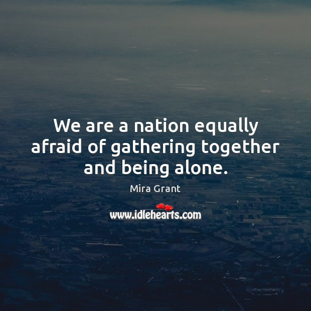 We are a nation equally afraid of gathering together and being alone. Image
