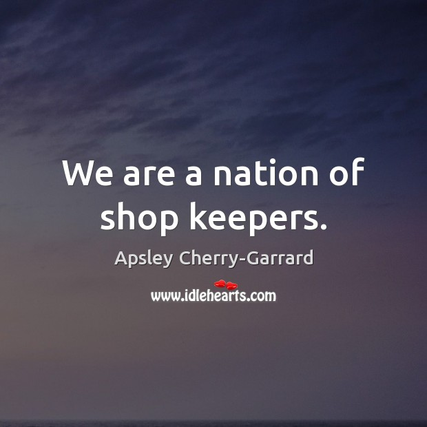 Image, We are a nation of shop keepers.