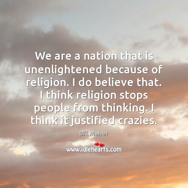 We are a nation that is unenlightened because of religion. I do Image