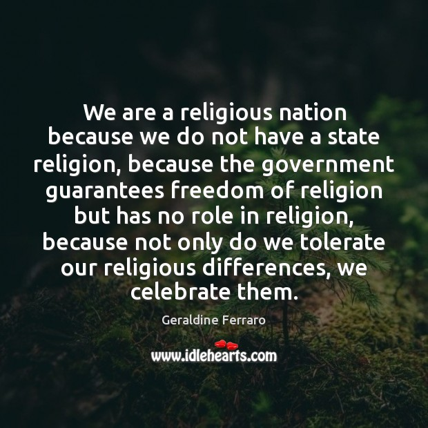 We are a religious nation because we do not have a state Geraldine Ferraro Picture Quote