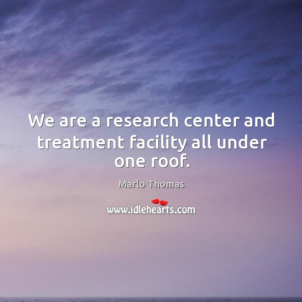 We are a research center and treatment facility all under one roof. Image