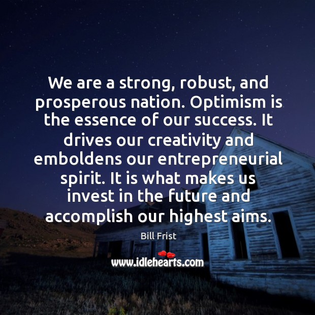 Image, We are a strong, robust, and prosperous nation. Optimism is the essence