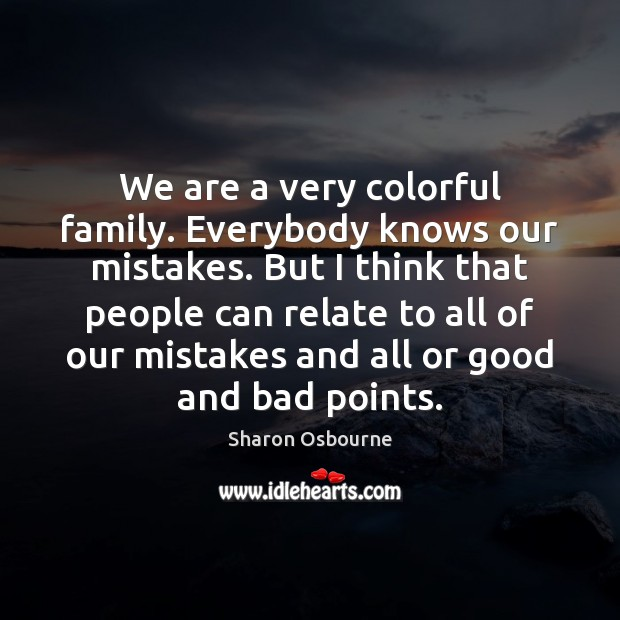 We are a very colorful family. Everybody knows our mistakes. But I Image