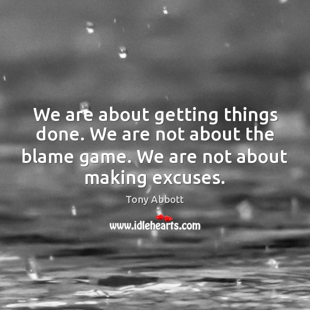We are about getting things done. We are not about the blame Image