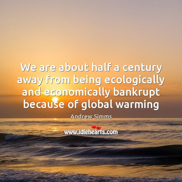 We are about half a century away from being ecologically and economically Image