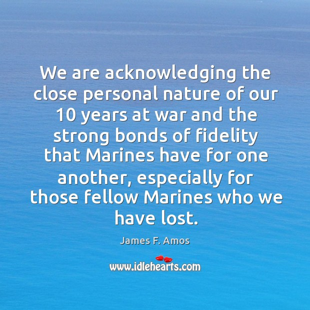 Image, We are acknowledging the close personal nature of our 10 years at war and the strong