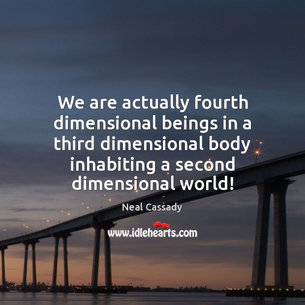 Image, We are actually fourth dimensional beings in a third dimensional body inhabiting