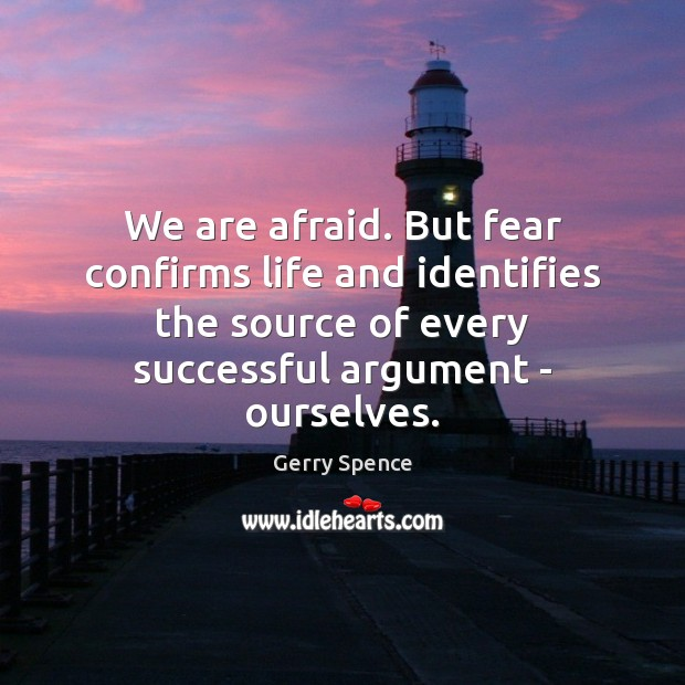 We are afraid. But fear confirms life and identifies the source of Gerry Spence Picture Quote