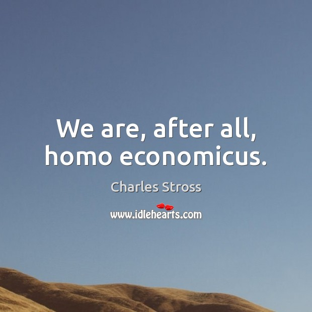 We are, after all, homo economicus. Image