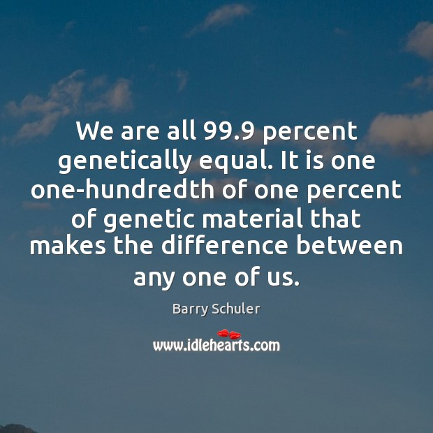 Image, We are all 99.9 percent genetically equal. It is one one-hundredth of one