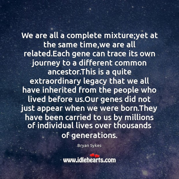 We are all a complete mixture;yet at the same time,we Image