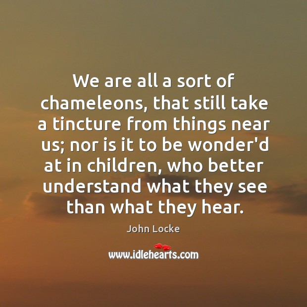 Image, We are all a sort of chameleons, that still take a tincture