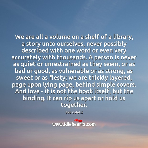 We are all a volume on a shelf of a library, a Image
