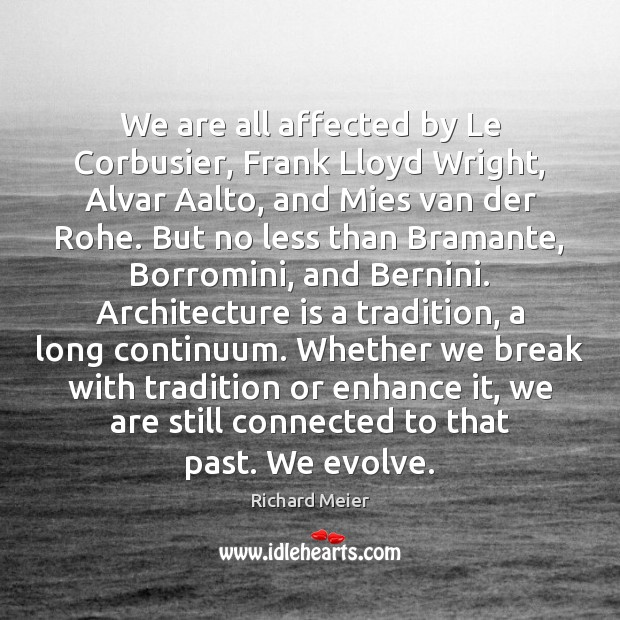 We are all affected by Le Corbusier, Frank Lloyd Wright, Alvar Aalto, Architecture Quotes Image