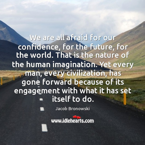 We are all afraid for our confidence, for the future, for the world. Image