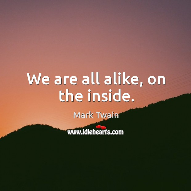 We are all alike, on the inside. Image