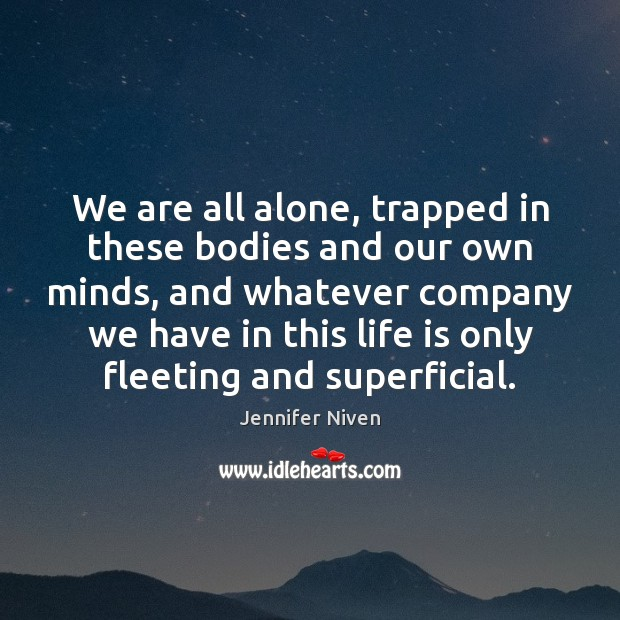 We are all alone, trapped in these bodies and our own minds, Jennifer Niven Picture Quote