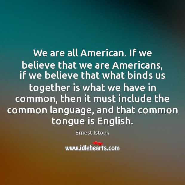 We are all American. If we believe that we are Americans, if Image