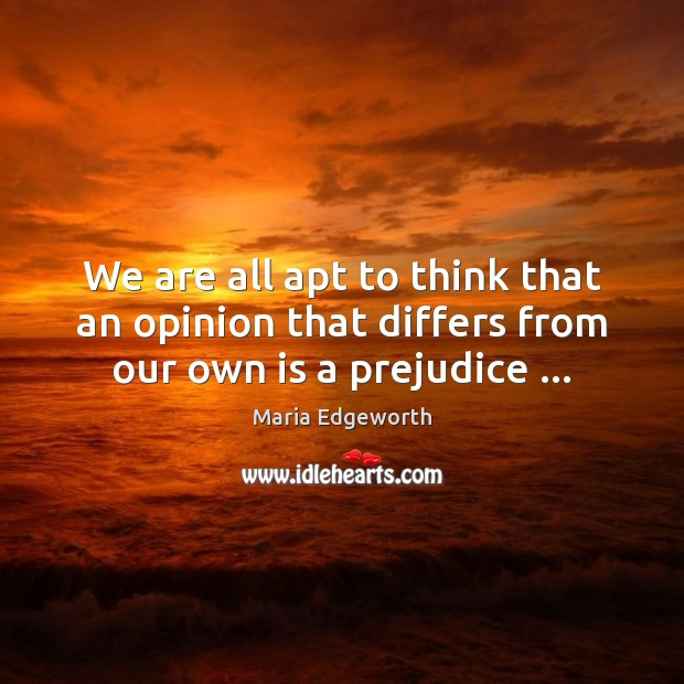 We are all apt to think that an opinion that differs from our own is a prejudice … Image