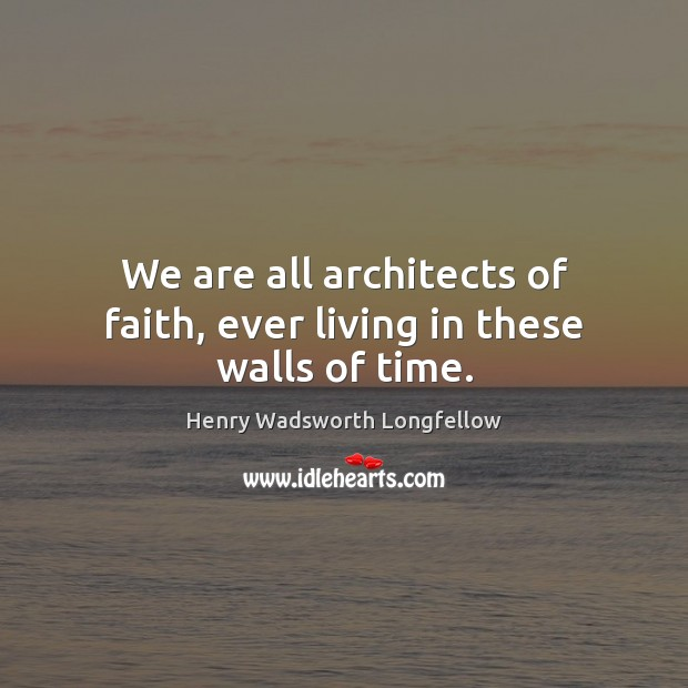 Image, We are all architects of faith, ever living in these walls of time.
